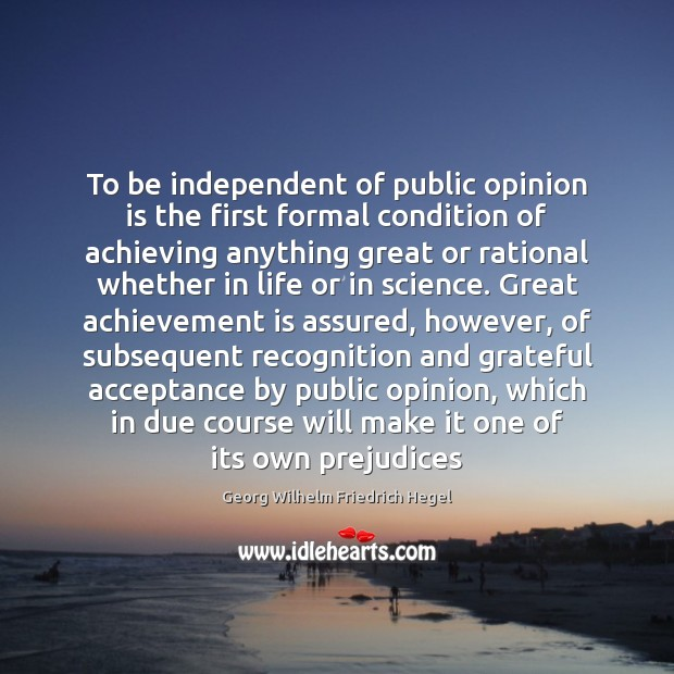To be independent of public opinion is the first formal condition of Achievement Quotes Image