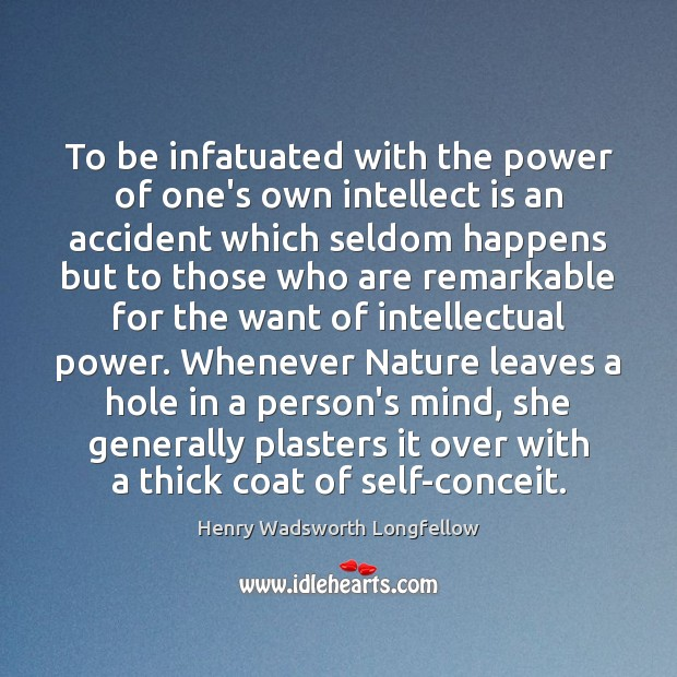 Image, To be infatuated with the power of one's own intellect is an
