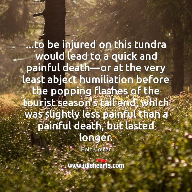 …to be injured on this tundra would lead to a quick and Eoin Colfer Picture Quote