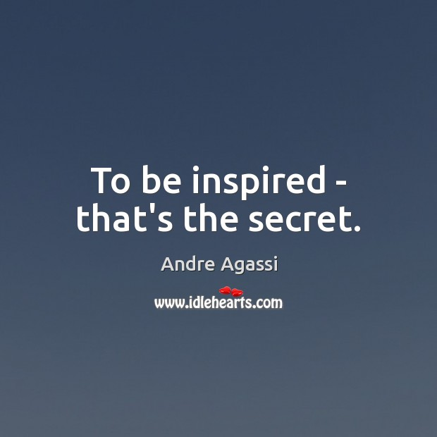 Image, To be inspired – that's the secret.