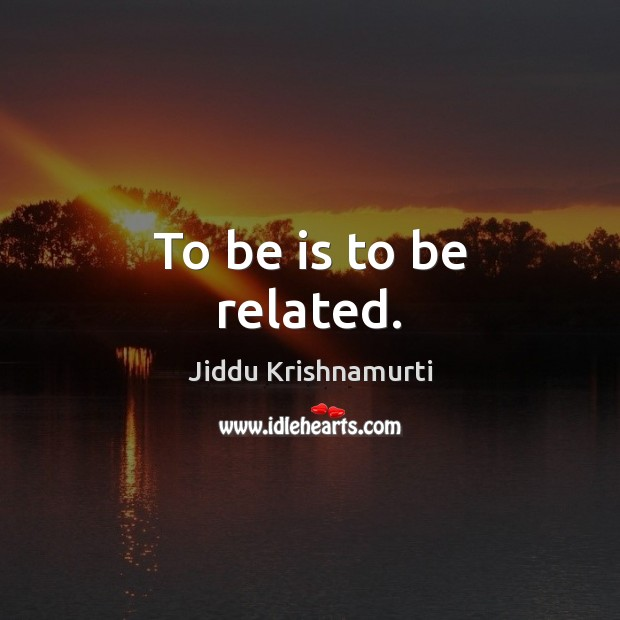 To be is to be related. Image