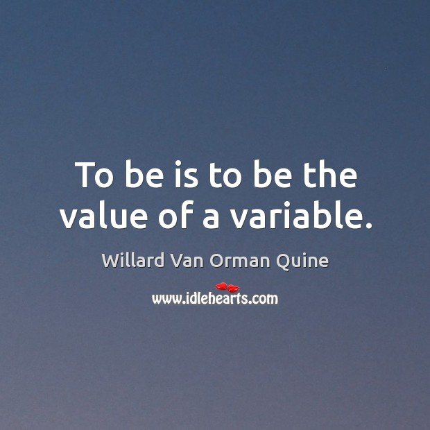 To be is to be the value of a variable. Image