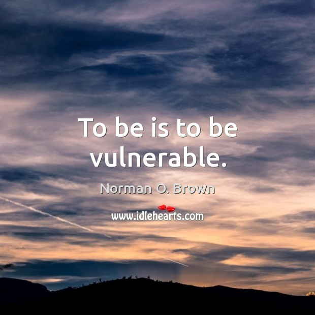 To be is to be vulnerable. Image