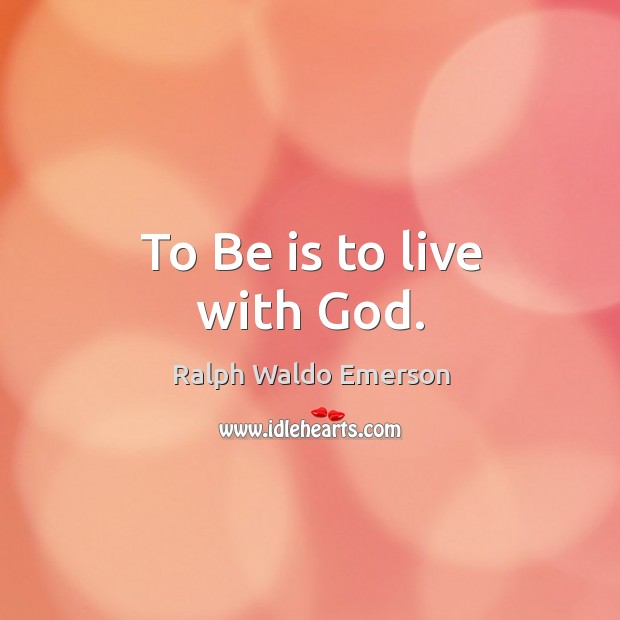 Image, To Be is to live with God.