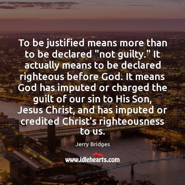 """Jerry Bridges Picture Quote image saying: To be justified means more than to be declared """"not guilty."""" It"""