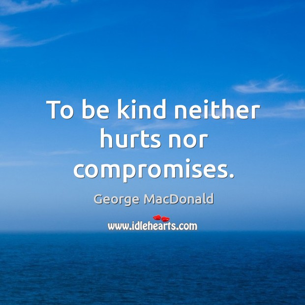 Image, To be kind neither hurts nor compromises.