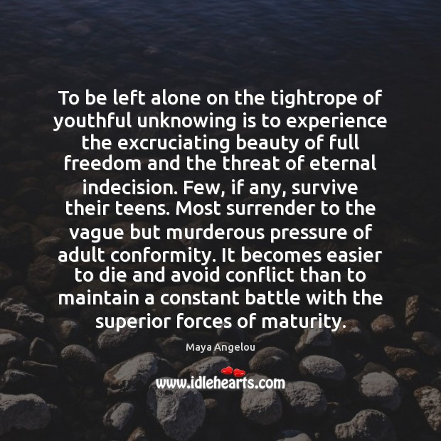 To be left alone on the tightrope of youthful unknowing is to Teen Quotes Image