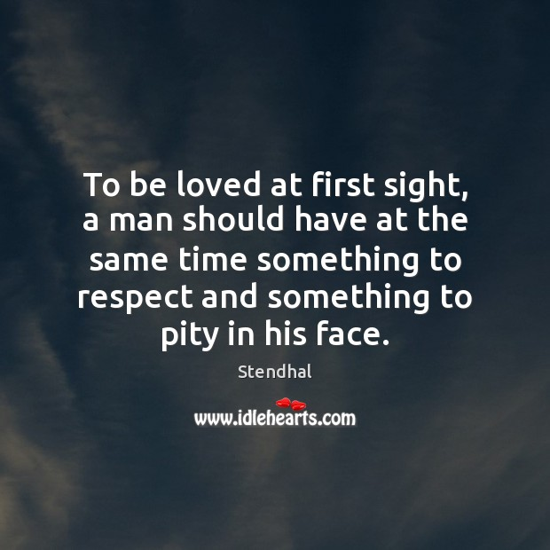 To be loved at first sight, a man should have at the Stendhal Picture Quote