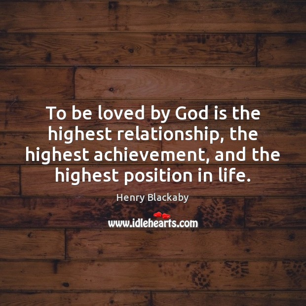 To be loved by God is the highest relationship, the highest achievement, To Be Loved Quotes Image