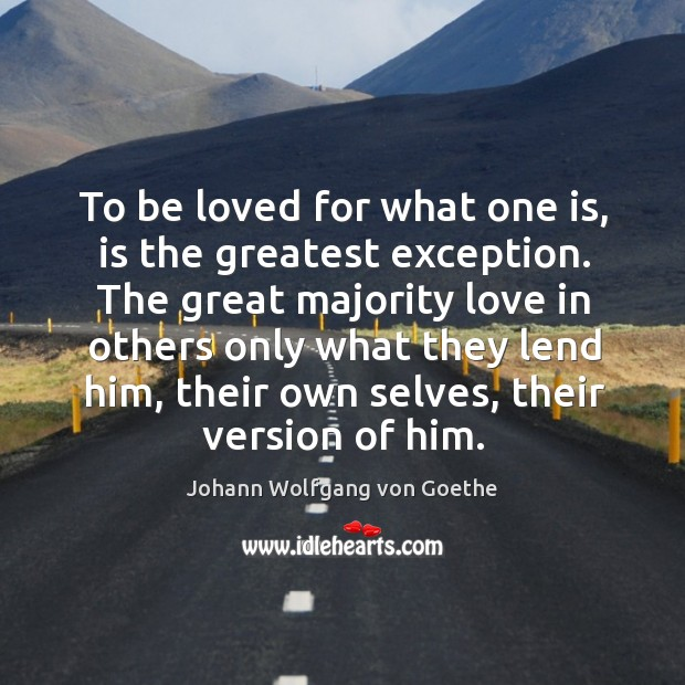 To be loved for what one is, is the greatest exception. Image
