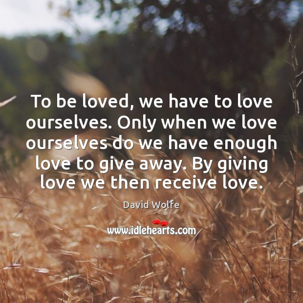 To be loved, we have to love ourselves. Only when we love Image