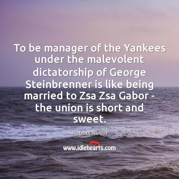 To be manager of the Yankees under the malevolent dictatorship of George Union Quotes Image