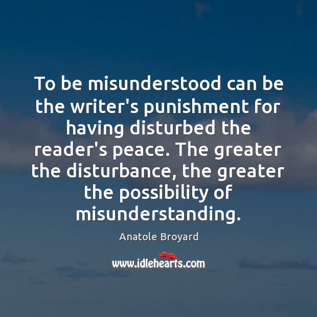 To be misunderstood can be the writer's punishment for having disturbed the Misunderstanding Quotes Image