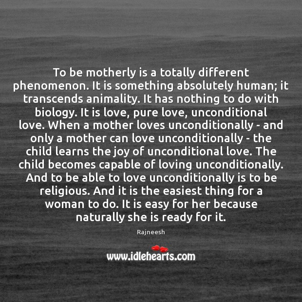 Image, To be motherly is a totally different phenomenon. It is something absolutely