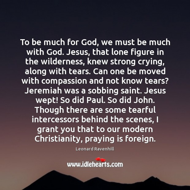 To be much for God, we must be much with God. Jesus, Image