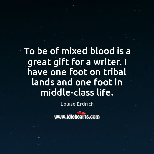 Image, To be of mixed blood is a great gift for a writer.