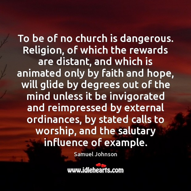 To be of no church is dangerous. Religion, of which the rewards Samuel Johnson Picture Quote