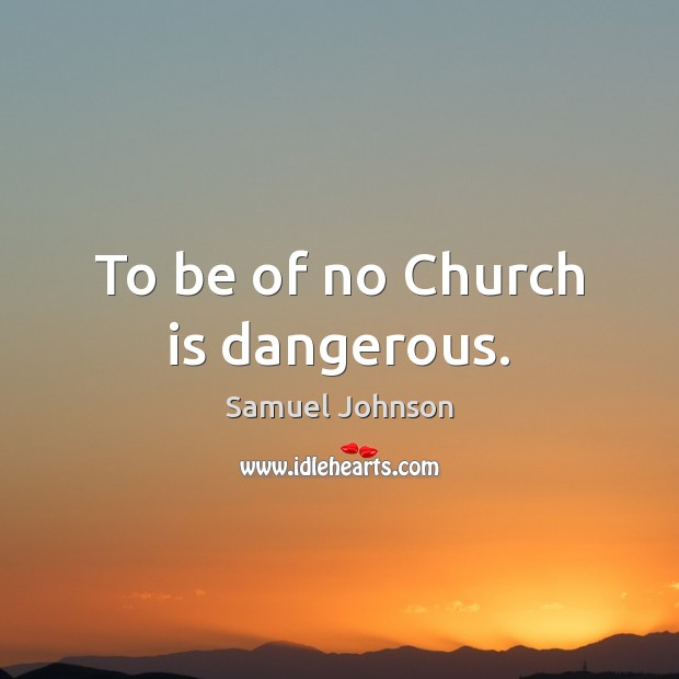 To be of no Church is dangerous. Image
