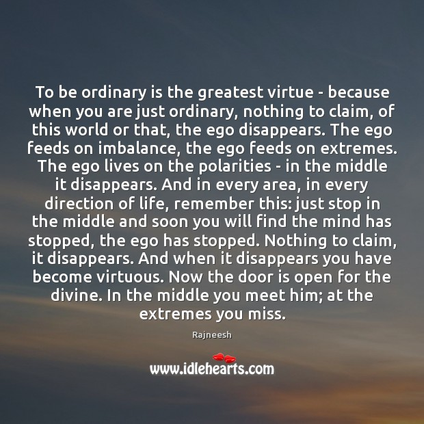 Image, To be ordinary is the greatest virtue – because when you are