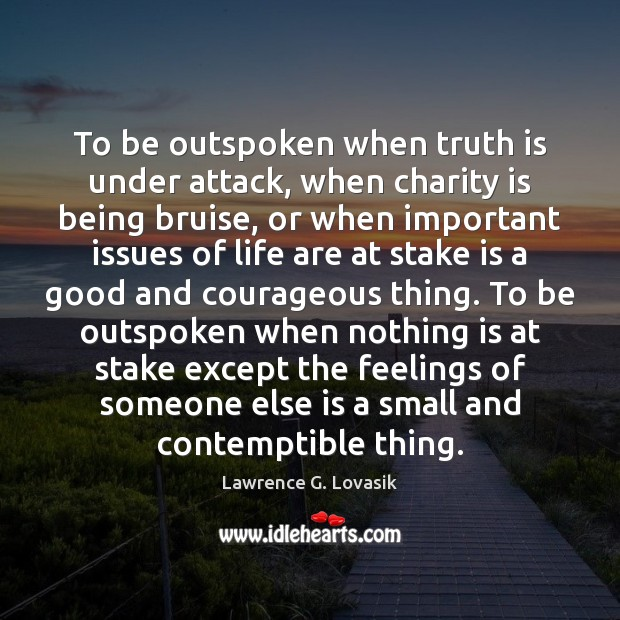 To be outspoken when truth is under attack, when charity is being Charity Quotes Image