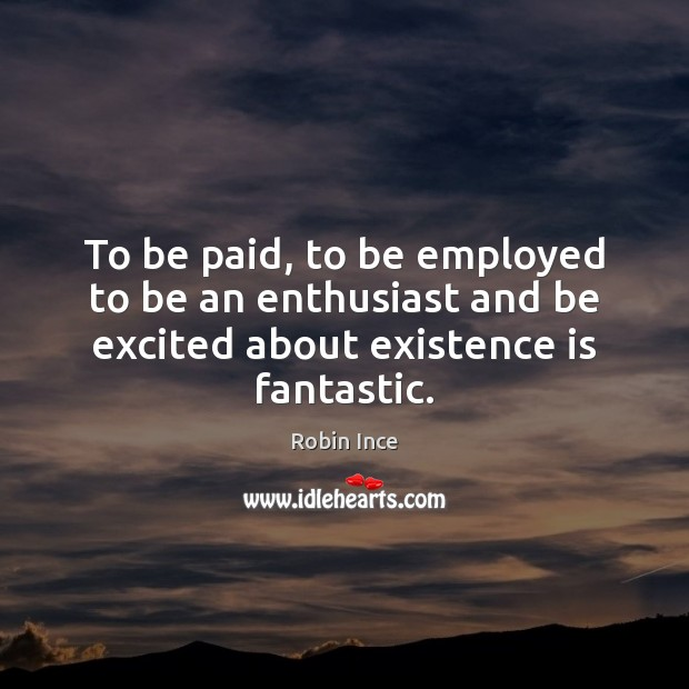 To be paid, to be employed to be an enthusiast and be Image