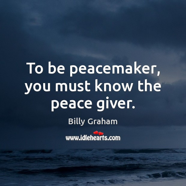 To be peacemaker, you must know the peace giver. Image