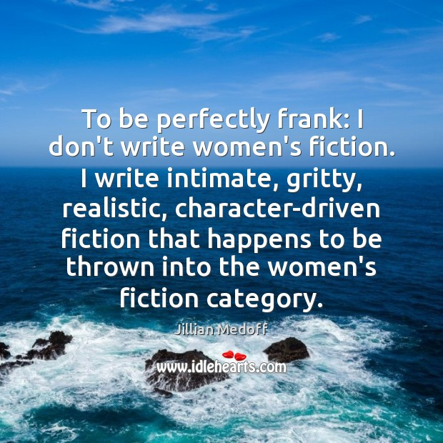 To be perfectly frank: I don't write women's fiction. I write intimate, Image