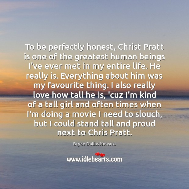To be perfectly honest, Christ Pratt is one of the greatest human Image