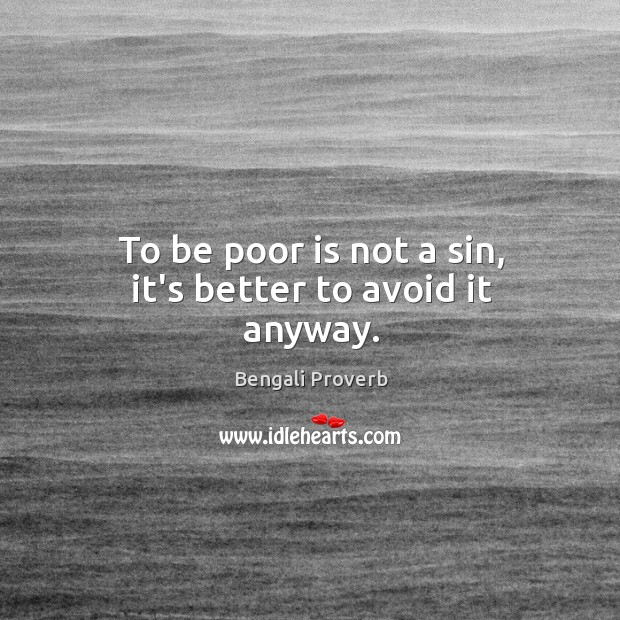 To be poor is not a sin, it's better to avoid it anyway. Bengali Proverbs Image