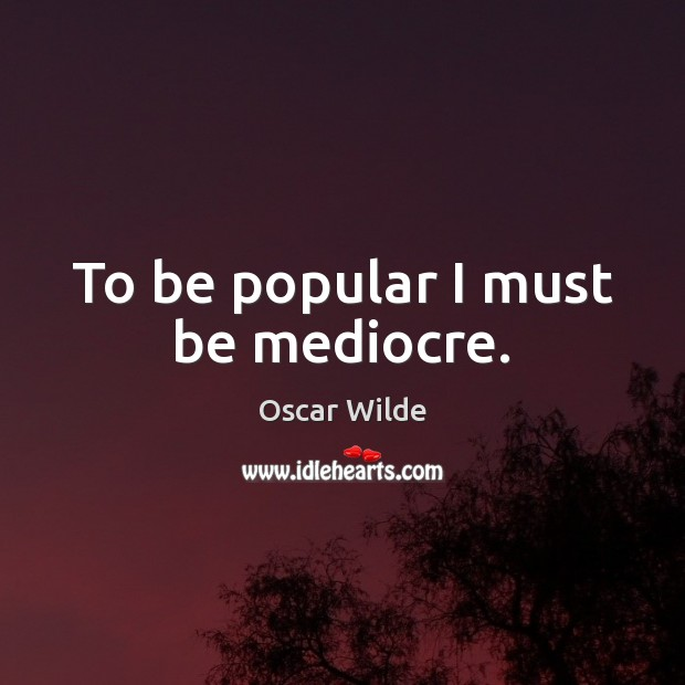 Image, To be popular I must be mediocre.