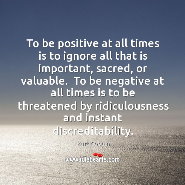 To be positive at all times is to ignore all that is Image