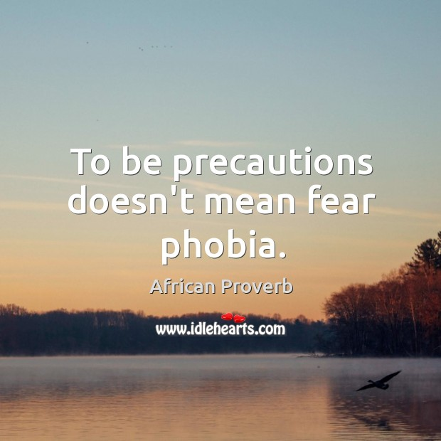 Image, To be precautions doesn't mean fear phobia.