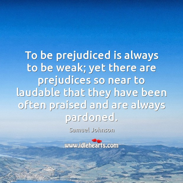 Image, To be prejudiced is always to be weak; yet there are prejudices