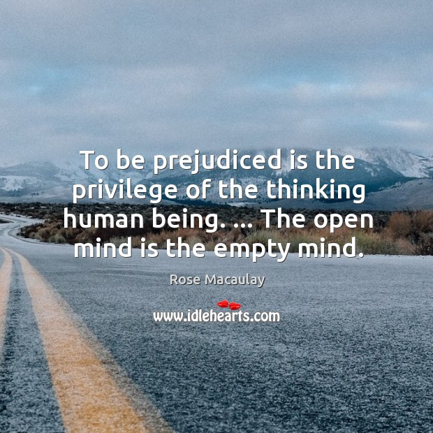 To be prejudiced is the privilege of the thinking human being. … The Image