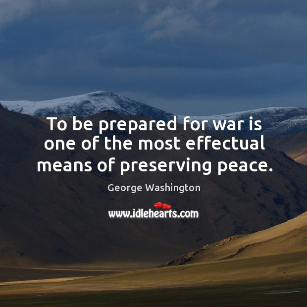 Image, To be prepared for war is one of the most effectual means of preserving peace.