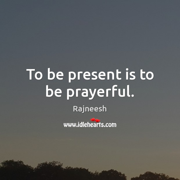Image, To be present is to be prayerful.