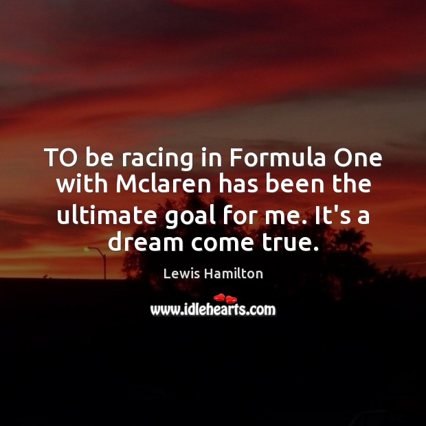 TO be racing in Formula One with Mclaren has been the ultimate Lewis Hamilton Picture Quote