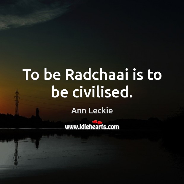 Image, To be Radchaai is to be civilised.