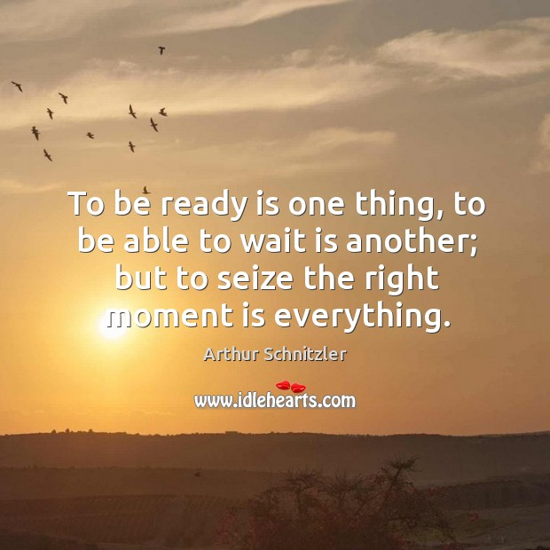 To be ready is one thing, to be able to wait is Image