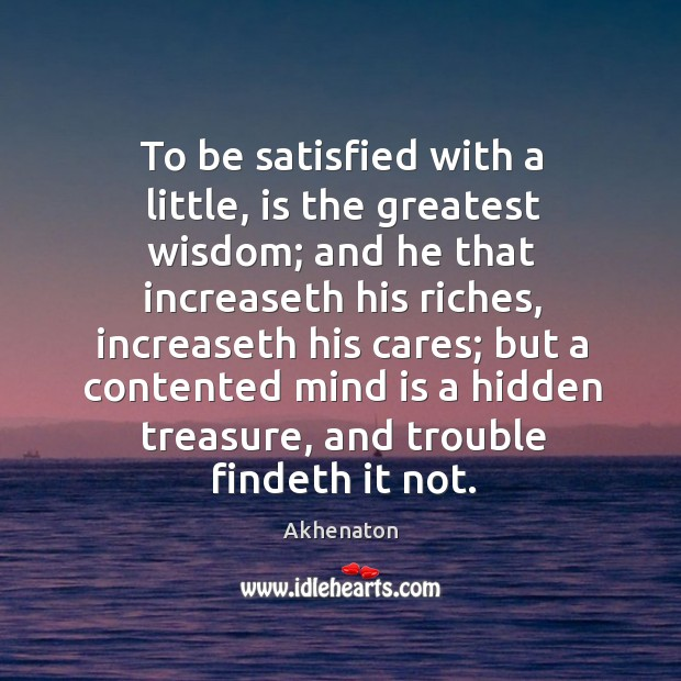 Image, To be satisfied with a little, is the greatest wisdom; and he that increaseth his riches