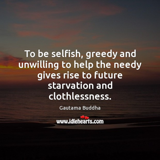 To be selfish, greedy and unwilling to help the needy gives rise Image