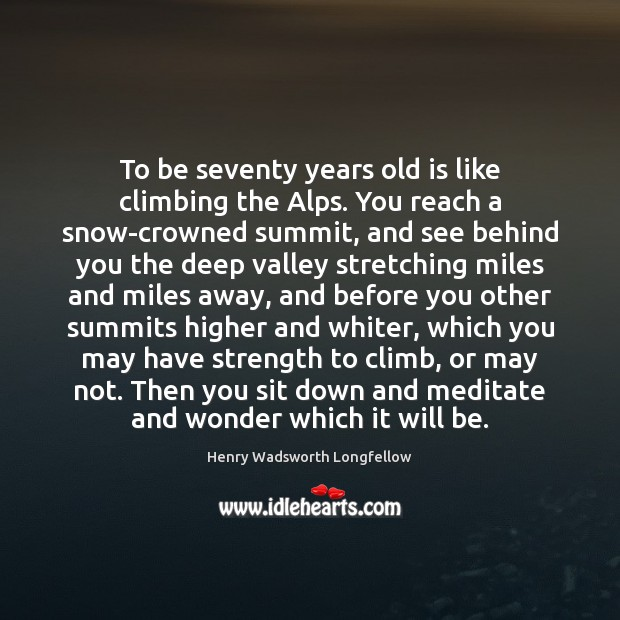 Image, To be seventy years old is like climbing the Alps. You reach