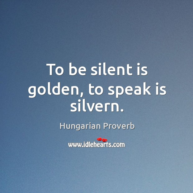 Image, To be silent is golden, to speak is silvern.