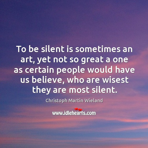 To be silent is sometimes an art, yet not so great a Image