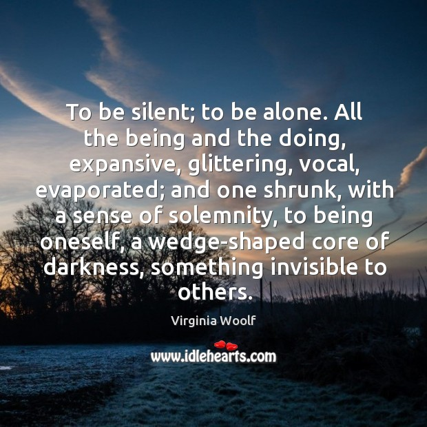 To be silent; to be alone. All the being and the doing, Image