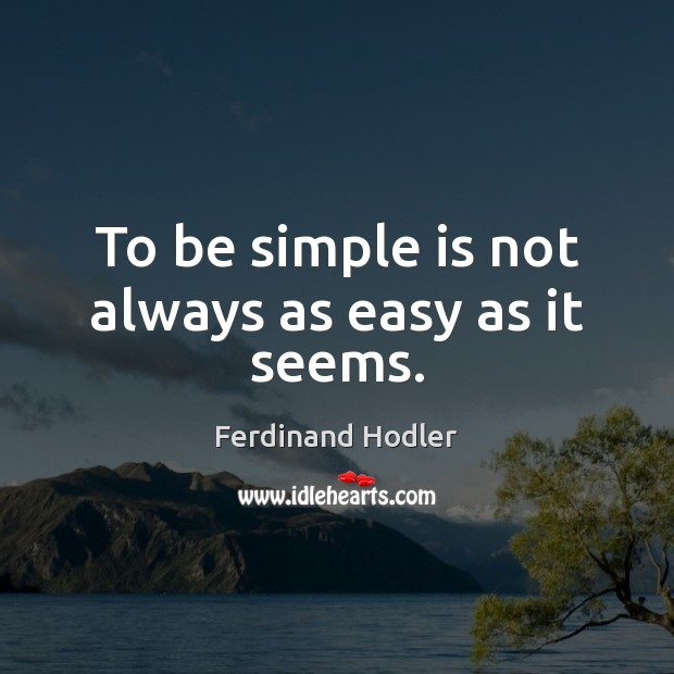 To be simple is not always as easy as it seems. Image