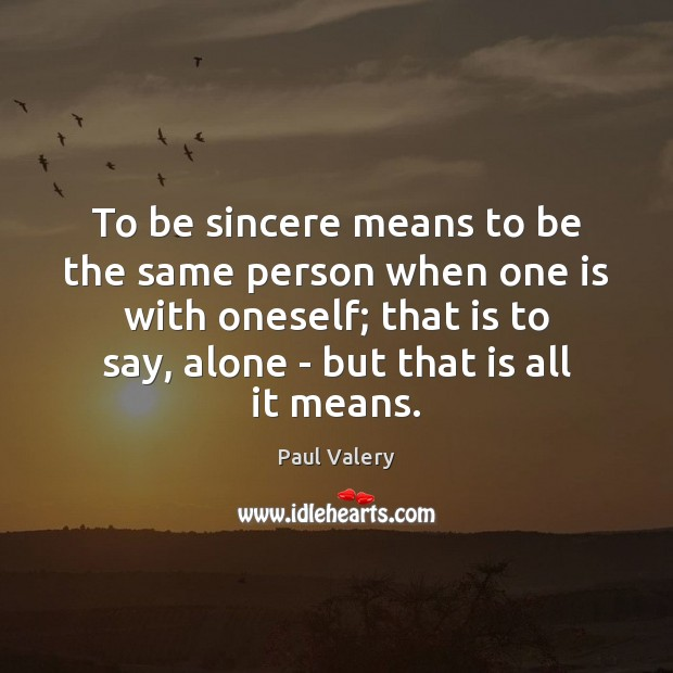 To be sincere means to be the same person when one is Alone Quotes Image