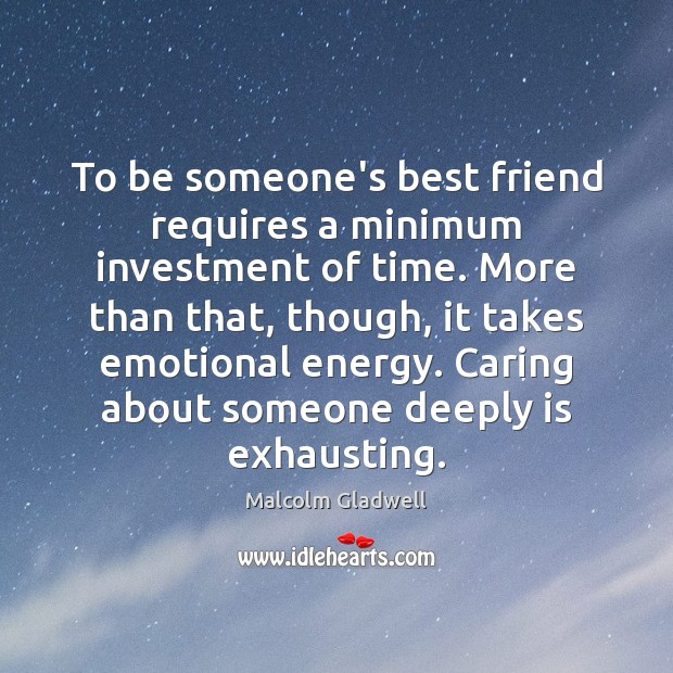 To be someone's best friend requires a minimum investment of time. More Malcolm Gladwell Picture Quote