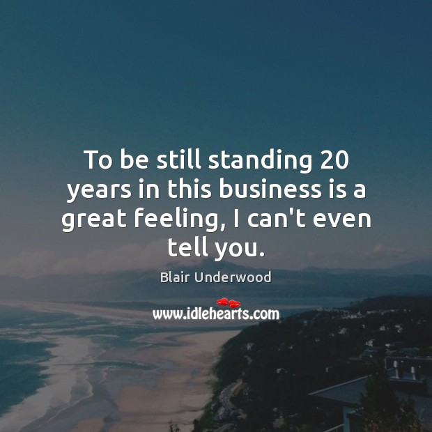 To be still standing 20 years in this business is a great feeling, I can't even tell you. Image