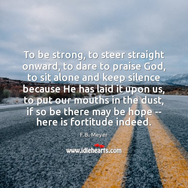 To be strong, to steer straight onward, to dare to praise God, Be Strong Quotes Image